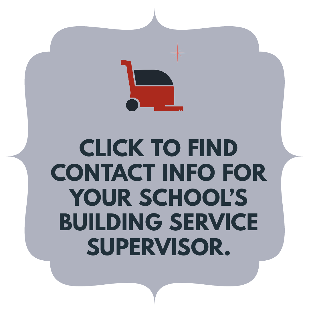 Click to find contact information for your school's building service supervisor